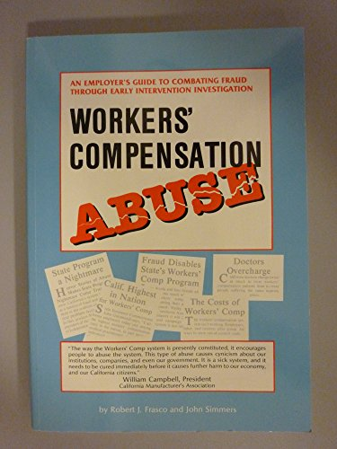 9781882180035: Workers' Compensation Abuse: An Employer's Guide to Combating Fraud Through Early Intervention Investigation