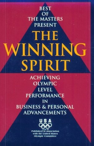 9781882180585: The Winning Spirit: Achieving Olympic Level Performance in Business & Personal Advancements