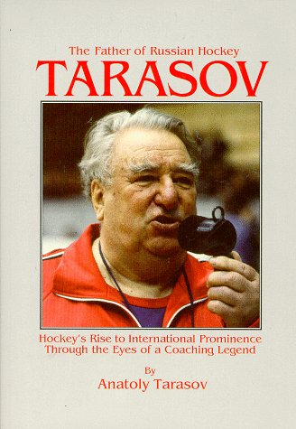 9781882180745: Tarasov: The Father of Russian Hockey: Hockey's Rise to International Prominence Through the Eyes of a Coaching Legend