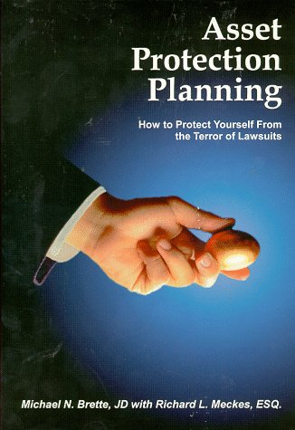 Asset Protection Planning: How to Protect Yourself from Lawsuits: Brette, Michael N., Meckes, ...