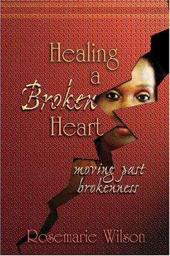 Healing a Broken Heart: Moving Past Brokenness