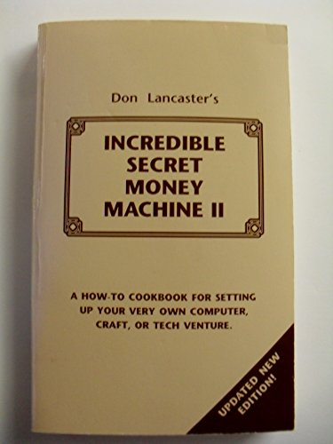 The Incredible Secret Money Machine II (1882193652) by Donald E. Lancaster; Don Lancaster