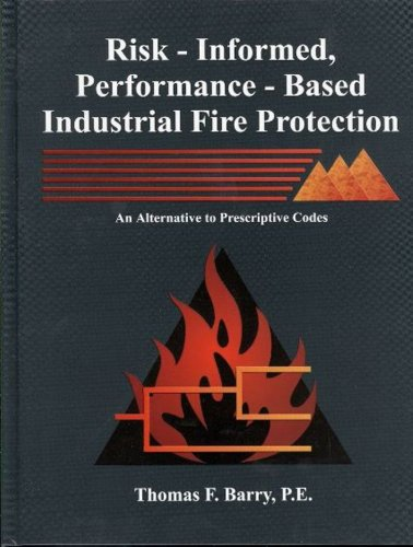 Risk-informed, performance-based industrial fire protection: An alternative: Thomas F Barry