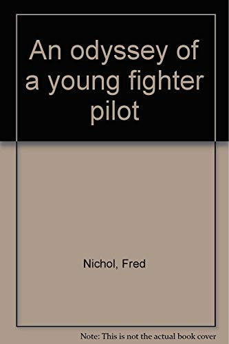 AN ODYSSEY OF A YOUNG FIGHTER PILOT: Nichol, Fred