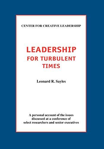 Leadership for Turbulent Times: Sayles, Leonard R.