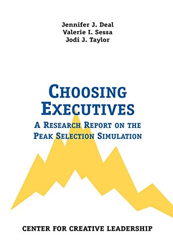 Choosing Executives: A Research Report on the: Jennifer J. Deal,