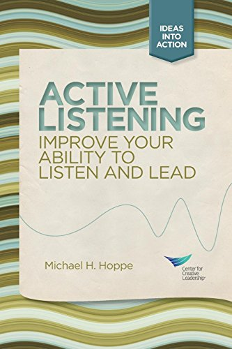 Active Listening: Improve Your Ability to Listen and Lead: Center for Creative Leadership (CCL); ...