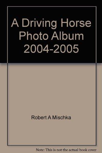 9781882199068: A Driving Horse Photo Album 2004-2005