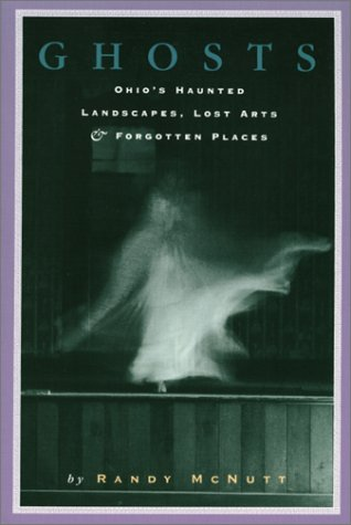 9781882203147: Ghosts: Ohios Haunted Landscapes Lost Arts and Forgotten Places