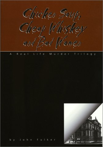 9781882203659: Chicken Soup, Cheap Whiskey, and Bad Women: A True Life Murder Trilogy (Ohio)