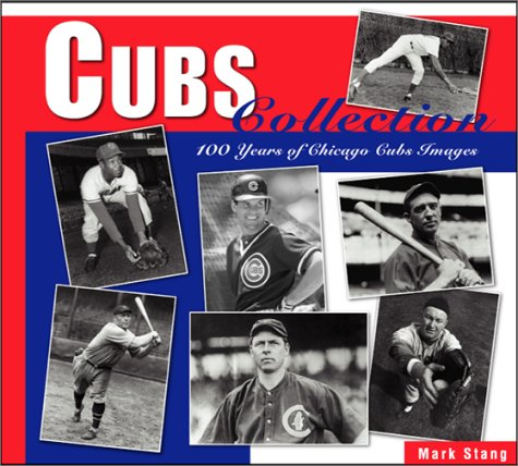 Cubs Collection: 100 Years of Chicago Cubs Images: Stang, Mark