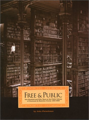 9781882203918: Free & Public: One Hundred and Fifty Years at the Public Library of Cincinnati and Hamilton County, 1853-2003