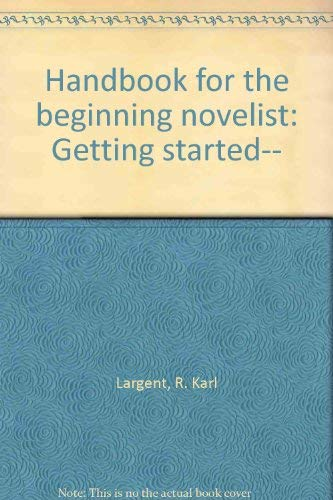 Handbook for the Beginning Novelist (Getting Started): Largent, R. Karl