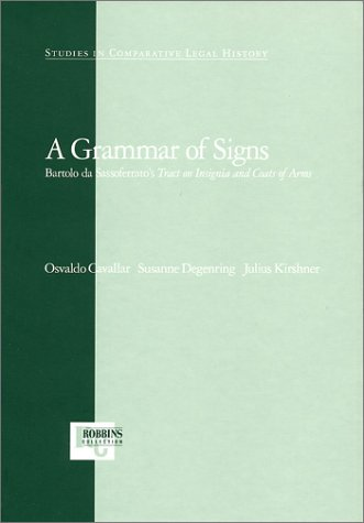 9781882239078: A Grammar of Signs: Bartolo Da Sassoferrato's Tract on Insignia and Coats of Arms (Studies in Comparative Legal History)