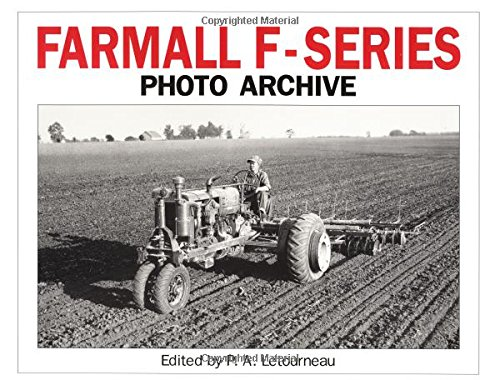 Farmall F Series Photo Archive: The Models F-12, F-14, F-20 and F-30: Letourneau, Peter A.