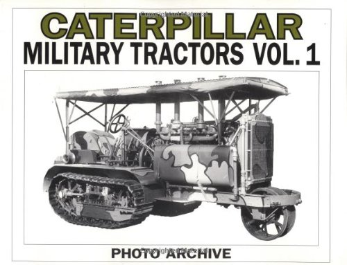 Caterpillar : Military Tractors Volume I (Photo: P. A. Letourneau