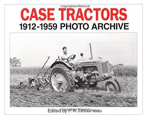Case Tractors 1912-1959 Photo Archive (Photo Archives): Letourneau, P.A.