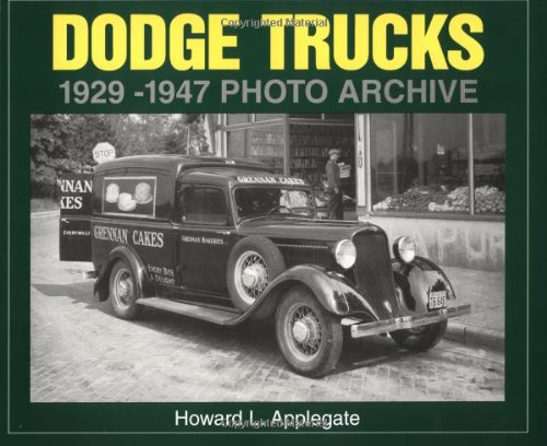 Dodge Trucks 1929-1947 Photo Archive (Photo Archives): Applegate, Howard L.