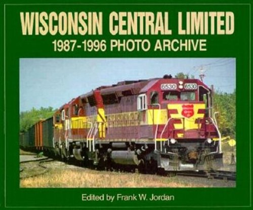 9781882256754: Wisconsin Central Limited 1987-1996 Photo Archive (Photo Archive Series)