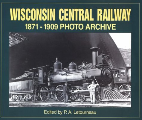 9781882256785: Wisconsin Central Railway 1871-1909 Photo Archive