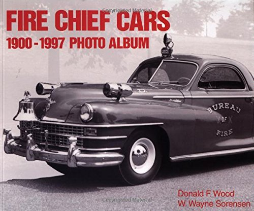 Fire Chief Cars 1900-1997 Photo Album (Photo Album Series): Wood, Donald F./Sorensen, W. Wayne