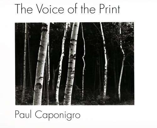 The Voice of the Print: Caponigro, Paul