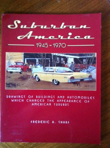 9781882266135: Suburban America 1945-1970: Drawings of Buildings and Automobiles Which Changed the Appearance of American Suburbs (Exhibit at Brigham and Women's Hospital, September 2002 - March 2003)
