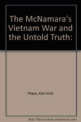The McNamara's Vietnam War and the untold truth: Pham, Kim Vinh; Pham, Vinh K