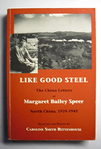 9781882275052: Like Good Steel: The China Letters of Margaret Bailey Speer, North China, 1925-1943