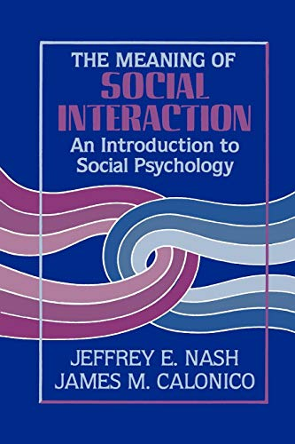 The Meanings of Social Interaction: An Introduction: Jeffrey E. Nash,