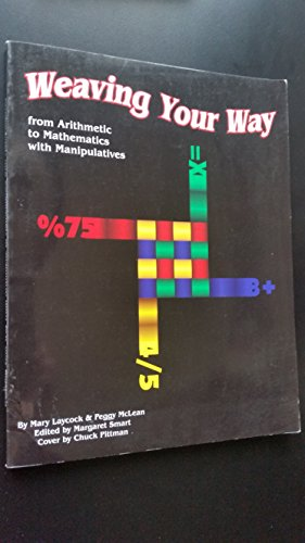 9781882293001: Weaving Your Way from Arithmetic to Mathematics With Manipulatives