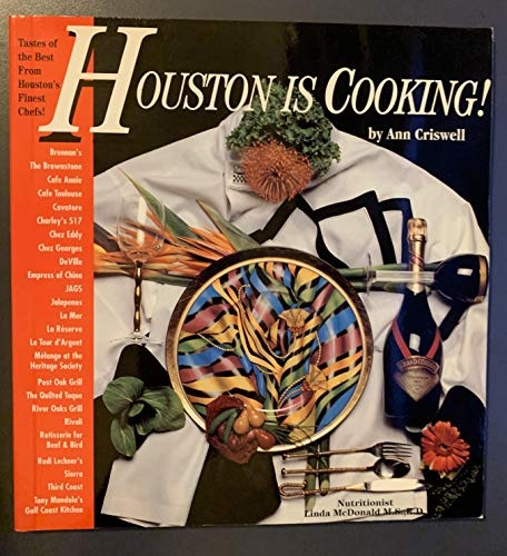 Houston Is Cooking : Tastes of the Best from Houston's Finest Chefs!: Criswell, Ann {Edited By...