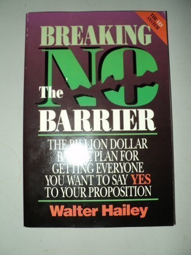 9781882306008: Breaking the No Barrier: The Billion Dollar Battle Plan Battle Plan for Getting to Yes