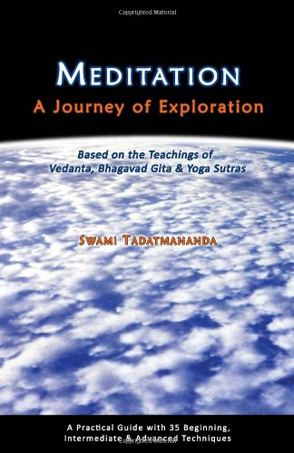 Meditation, A Journey of Exploration: Based on the Teachings of Vedanta, Bhagavad Gita & Yoga ...