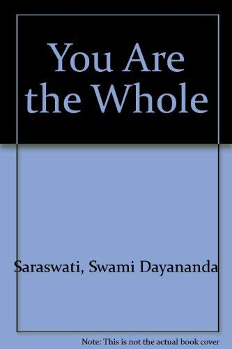 YOU ARE THE WHOLE.: Dayanand Saraswati, Swami