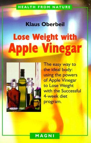 Lose Weight with Apple Vinegar (Paperback): Klaus Oberbeil