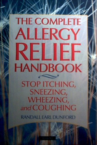 The Complete Allergy Relief Handbook: Randall Earl Dunford