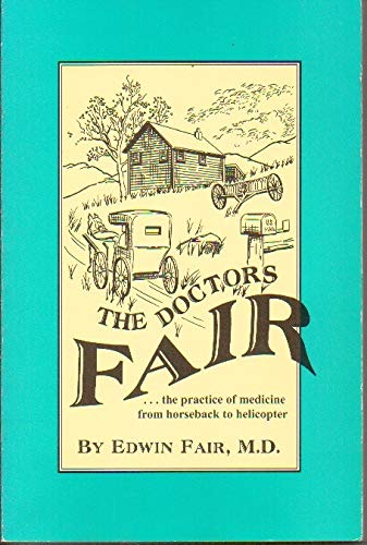 The doctors fair-- the practice of medicine from horseback to helicopter: Fair, Edwin