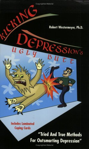 Kicking Depression's Ugly Butt: Tried and True Methods for Outsmarting Depression: Robert ...