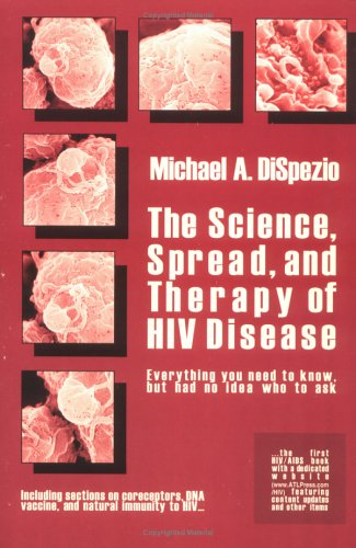 The Science, Spread, and Therapy of HIV Disease: Everything You Need to Know, But Had No Idea Who to Ask (Science Fundamentals) (1882360192) by Michael Anthony DiSpezio