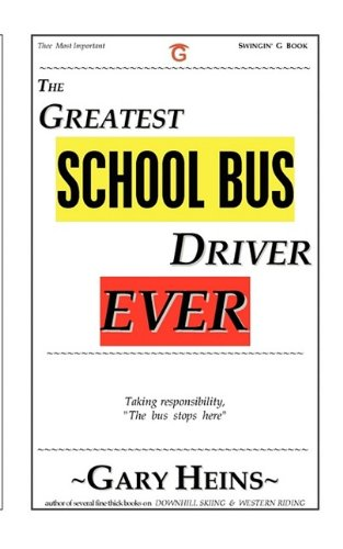 THE GREATEST SCHOOL BUS DRIVER EVER: HEINS, GARY LEE