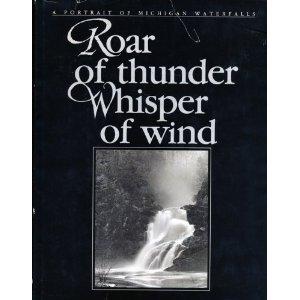 9781882376032: Roar of Thunder Whisper of Wind: A Portrait of Michigan Waterfalls