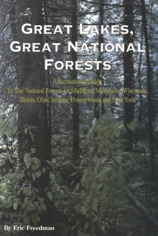 Great Lakes, Great National Forests: Recreational Guide to the National Forests of Michigan, ...