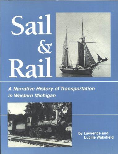 9781882376315: Sail & Rail: A Narrative History of Transportation in Western Michigan