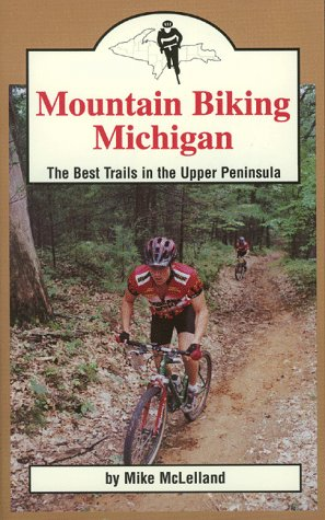 9781882376575: Mountain Biking Michigan: The Best Trails in the Upper Peninsula (Mountain Biking Michigan Series)