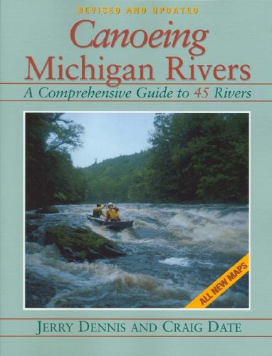 9781882376957: Canoeing Michigan Rivers: A Comprehensive Guide to 45 Rivers, Revised and Updated