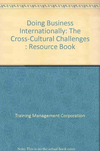 Doing Business Internationally: The Cross-Cultural Challenges : Resource Book: Training Management ...