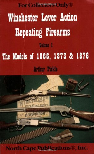 Winchester Lever Action Repeating Firearms : The: Arthur Pirkle