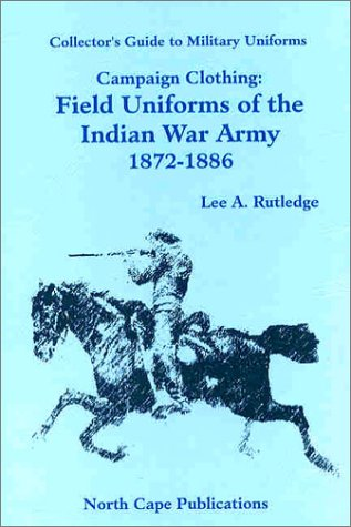 Campaign Clothing: Field Uniforms of the Indian: Rutledge, Lee A.