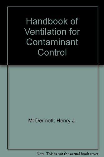 Handbook of Ventilation for Contaminant Control, Third: McDermott, Henry J.